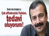 Önder'den Erdoğan'a: Çok affedersiniz Türküm, tedavi oluyorum!