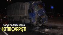 Konya'da iki kamyon çarpıştı: 2 yaralı